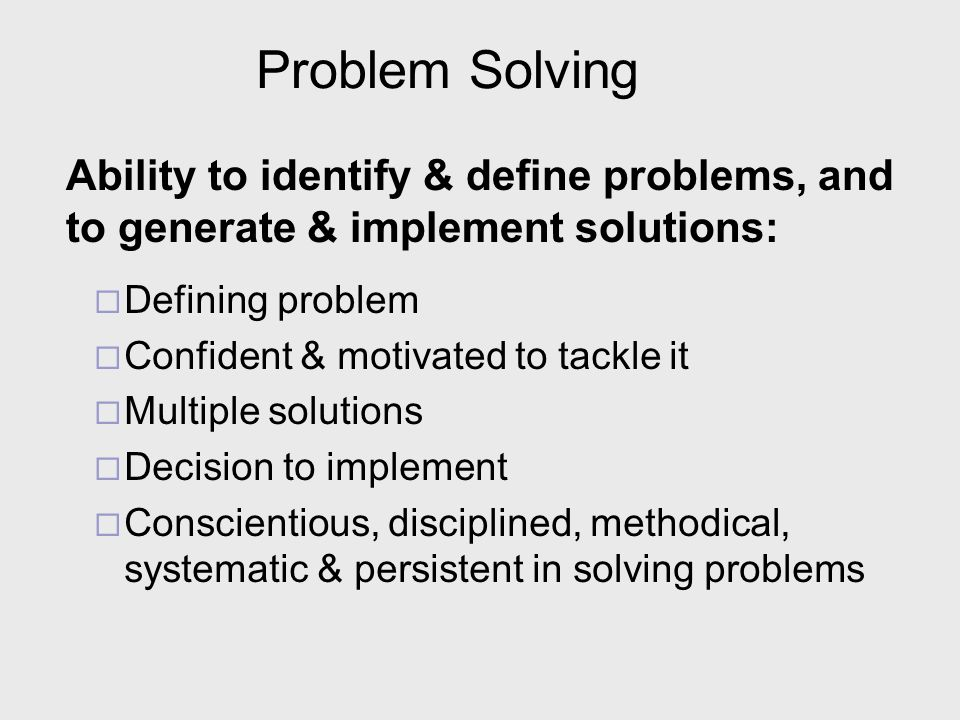 Problem Solving Ability to identify & define problems, and to generate & implement solutions: Defining problem.