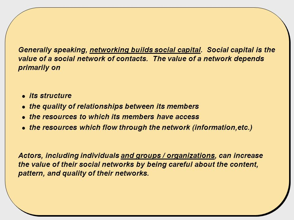Generally speaking, networking builds social capital