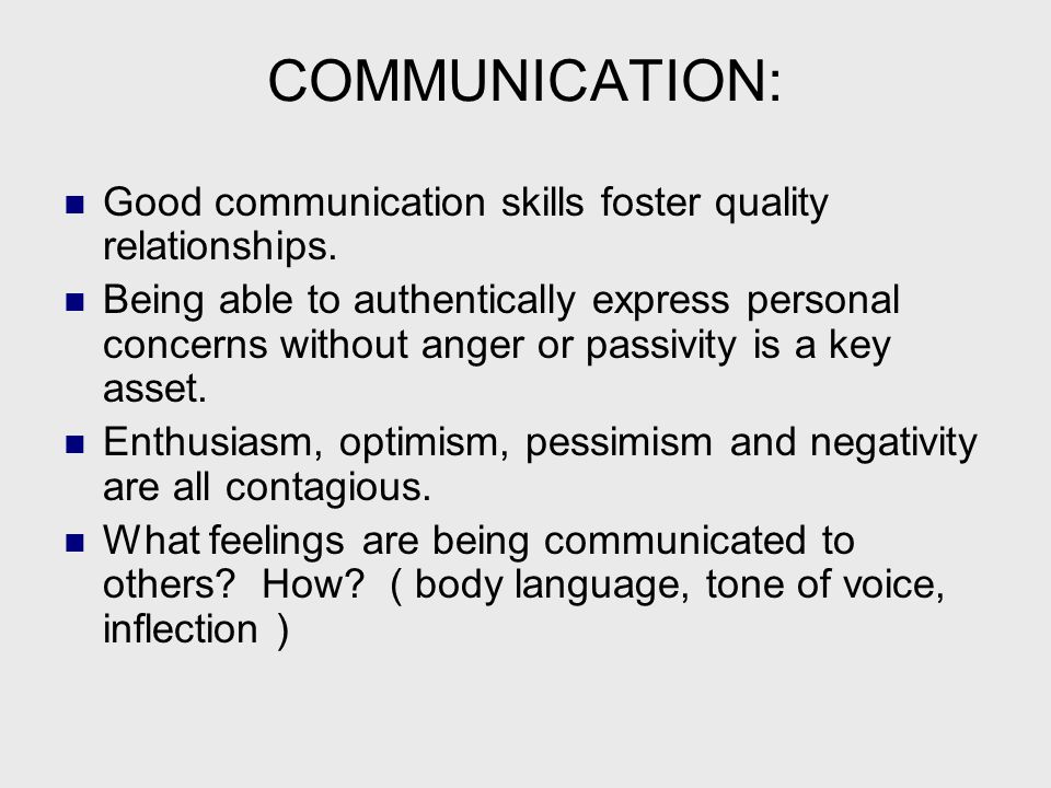 COMMUNICATION: Good communication skills foster quality relationships.