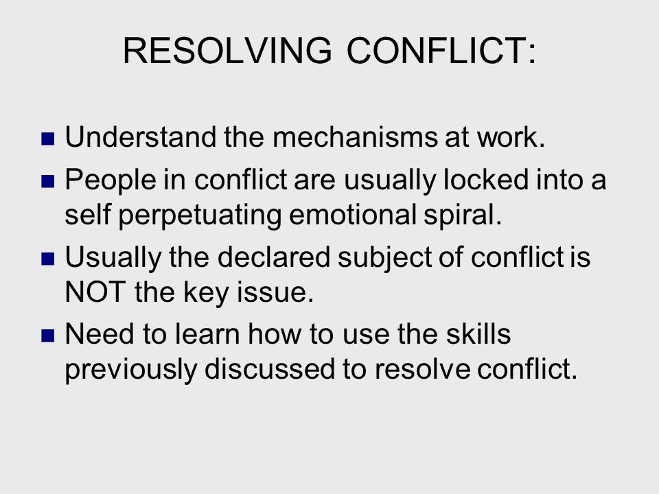 RESOLVING CONFLICT: Understand the mechanisms at work.