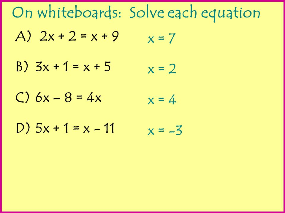 On whiteboards: Solve each equation