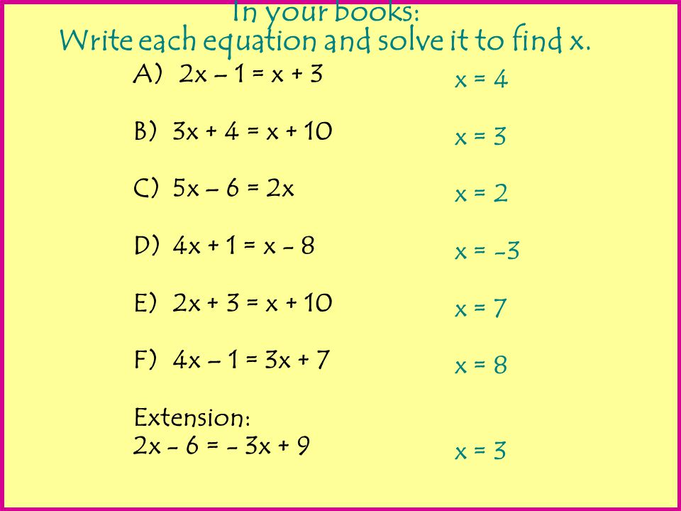 In your books: Write each equation and solve it to find x.