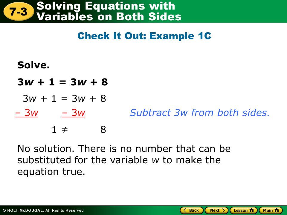 Check It Out: Example 1C Solve. 3w + 1 = 3w + 8. 3w + 1 = 3w + 8. – 3w – 3w. Subtract 3w from both sides.