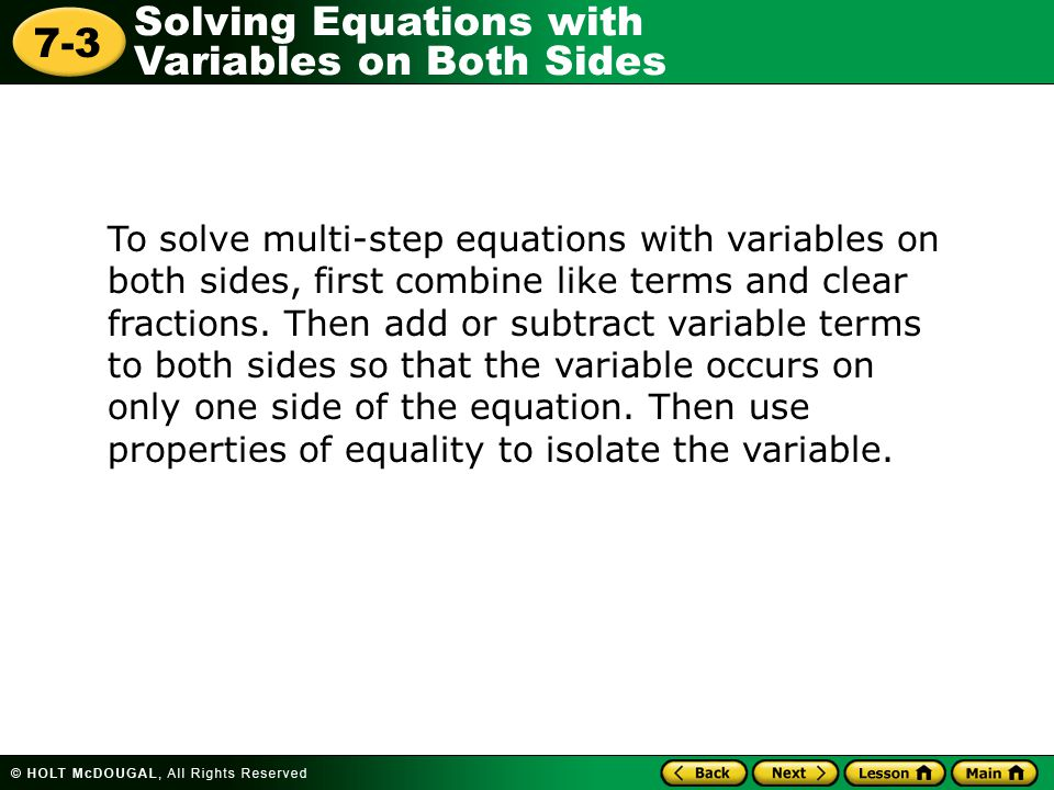 To solve multi-step equations with variables on both sides, first combine like terms and clear fractions.