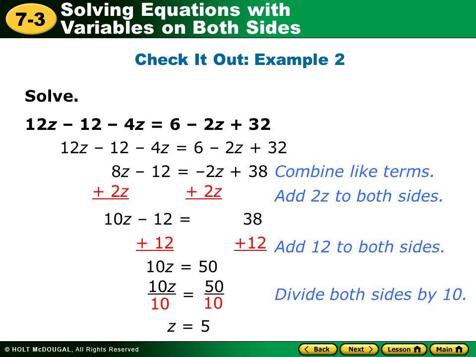 Check It Out: Example 2 Solve. 12z – 12 – 4z = 6 – 2z + 32. 12z – 12 – 4z = 6 – 2z + 32. 8z – 12 = –2z + 38.