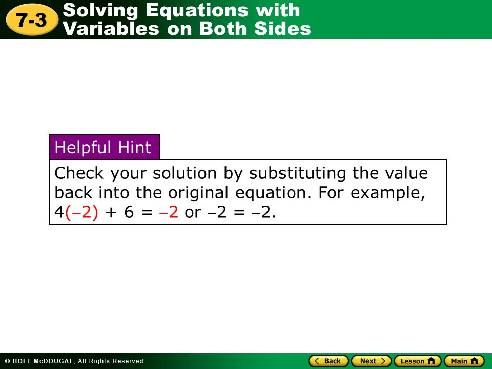Check your solution by substituting the value back into the original equation. For example, 4(-2) + 6 = -2 or -2 = -2.