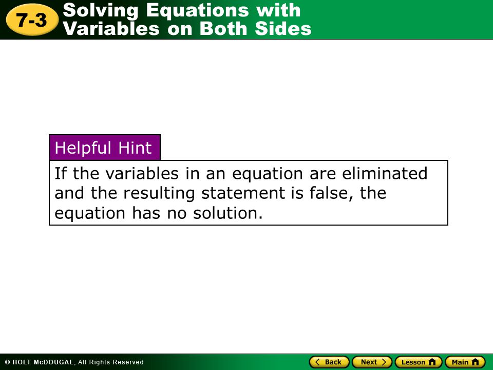 If the variables in an equation are eliminated and the resulting statement is false, the equation has no solution.