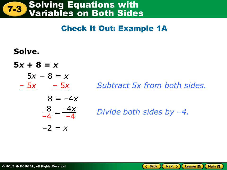 Check It Out: Example 1A Solve. 5x + 8 = x. 5x + 8 = x. – 5x – 5x. Subtract 5x from both sides.
