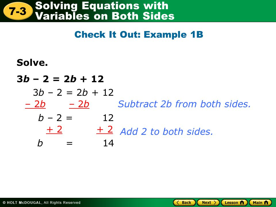 Check It Out: Example 1B Solve. 3b – 2 = 2b + 12. 3b – 2 = 2b + 12. – 2b – 2b. Subtract 2b from both sides.