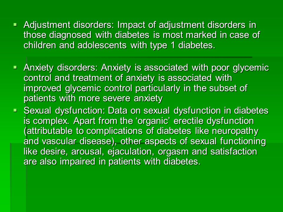 Adjustment disorders: Impact of adjustment disorders in those diagnosed with diabetes is most marked in case of children and adolescents with type 1 diabetes.