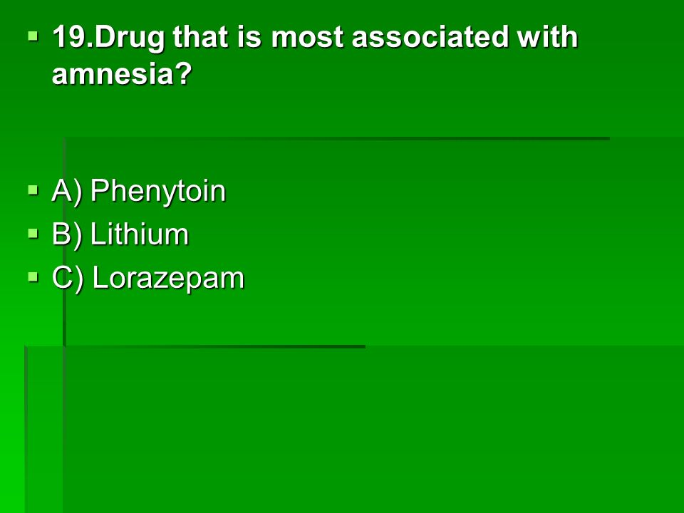 19.Drug that is most associated with amnesia