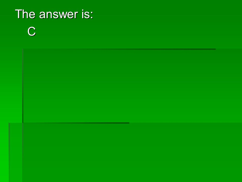 The answer is: C