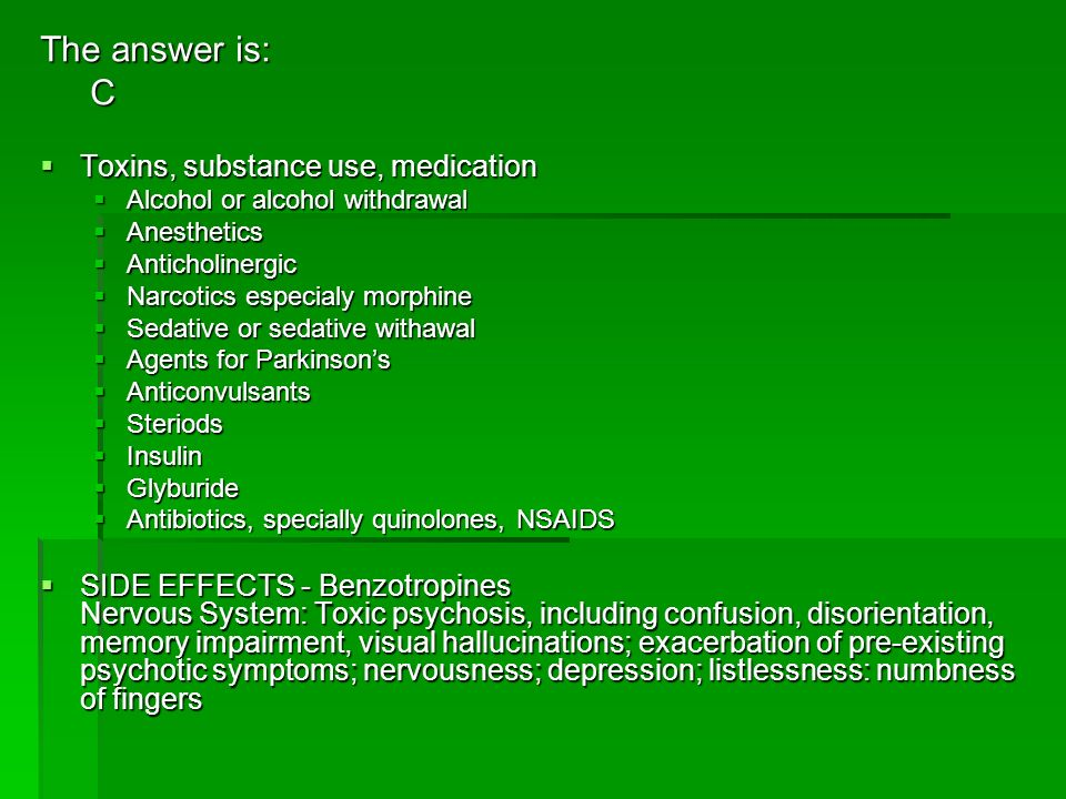 The answer is: C Toxins, substance use, medication