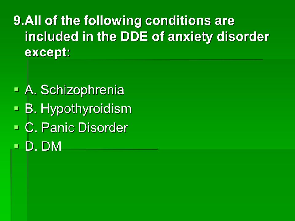 9.All of the following conditions are included in the DDE of anxiety disorder except: