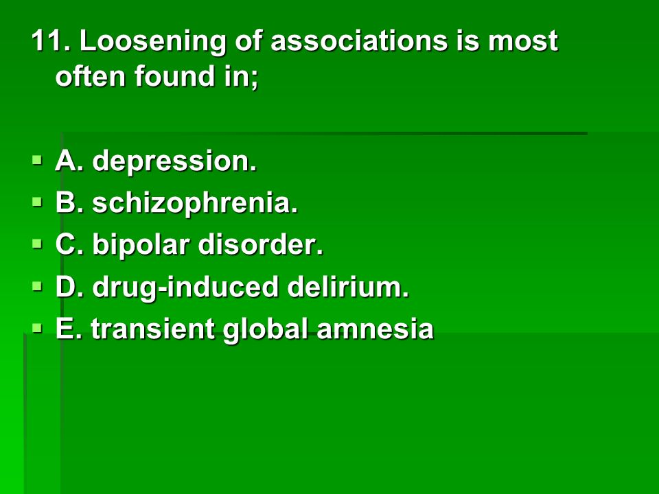 11. Loosening of associations is most often found in;