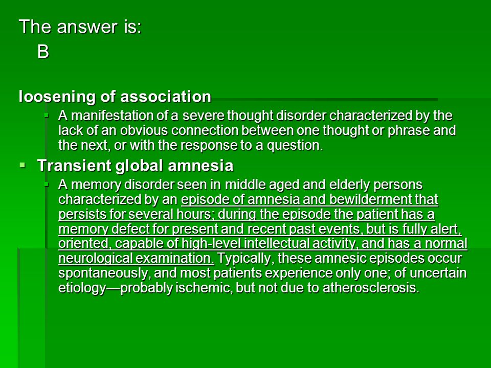 The answer is: B loosening of association Transient global amnesia