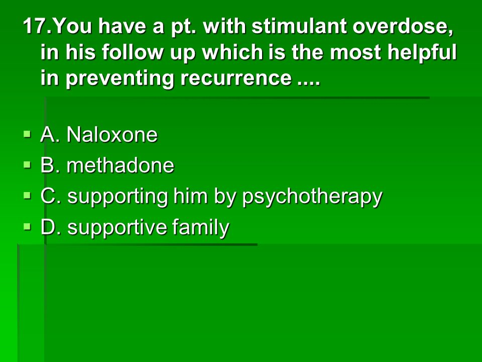 17.You have a pt. with stimulant overdose, in his follow up which is the most helpful in preventing recurrence ....