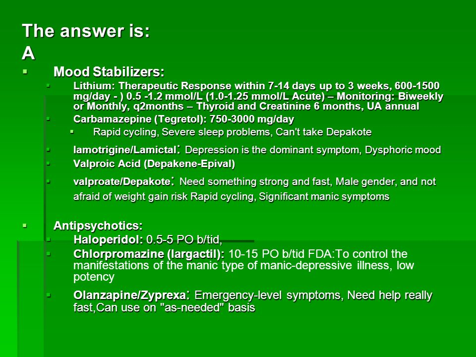 The answer is: A Mood Stabilizers: Antipsychotics: