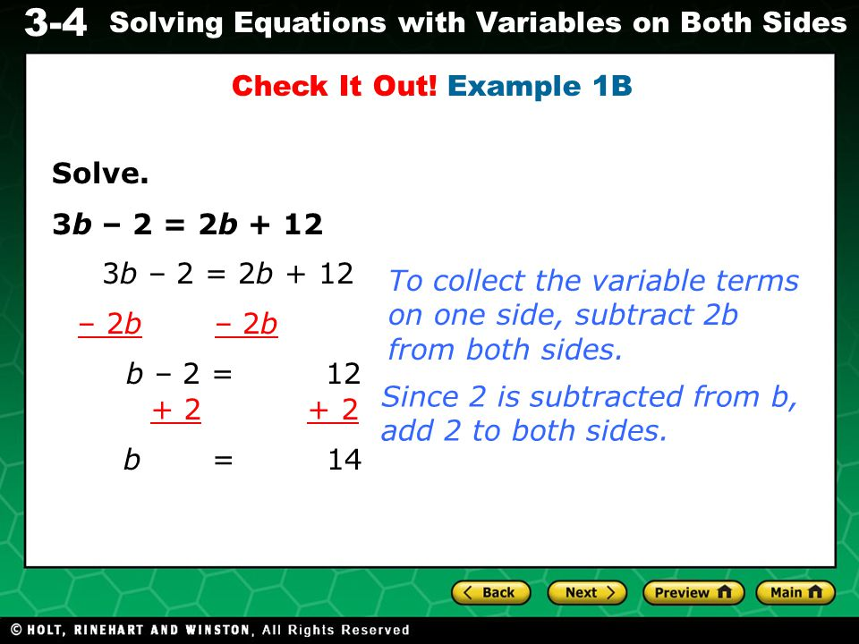 Check It Out! Example 1B Solve. 3b – 2 = 2b + 12. 3b – 2 = 2b + 12. To collect the variable terms on one side, subtract 2b from both sides.
