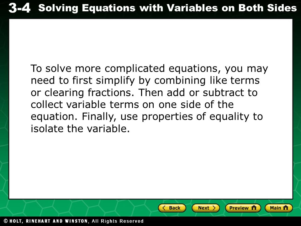 To solve more complicated equations, you may need to first simplify by combining like terms or clearing fractions.