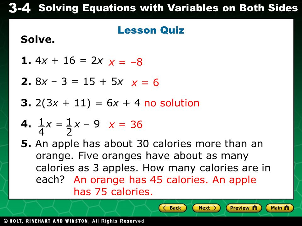 Lesson Quiz Solve. 1. 4x + 16 = 2x. 2. 8x – 3 = 15 + 5x. 3. 2(3x + 11) = 6x + 4. 4. x = x – 9.