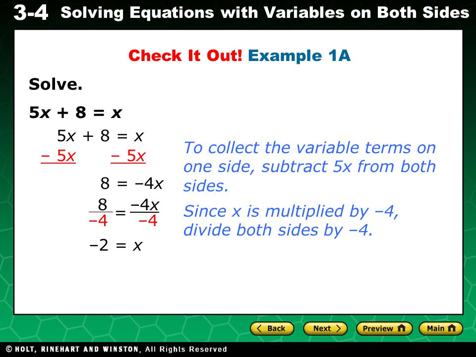 Check It Out! Example 1A Solve. 5x + 8 = x. 5x + 8 = x. To collect the variable terms on one side, subtract 5x from both sides.