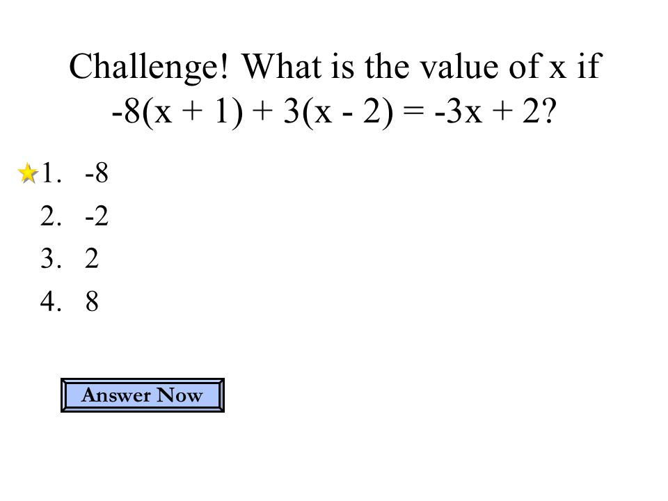 Challenge! What is the value of x if -8(x + 1) + 3(x - 2) = -3x + 2