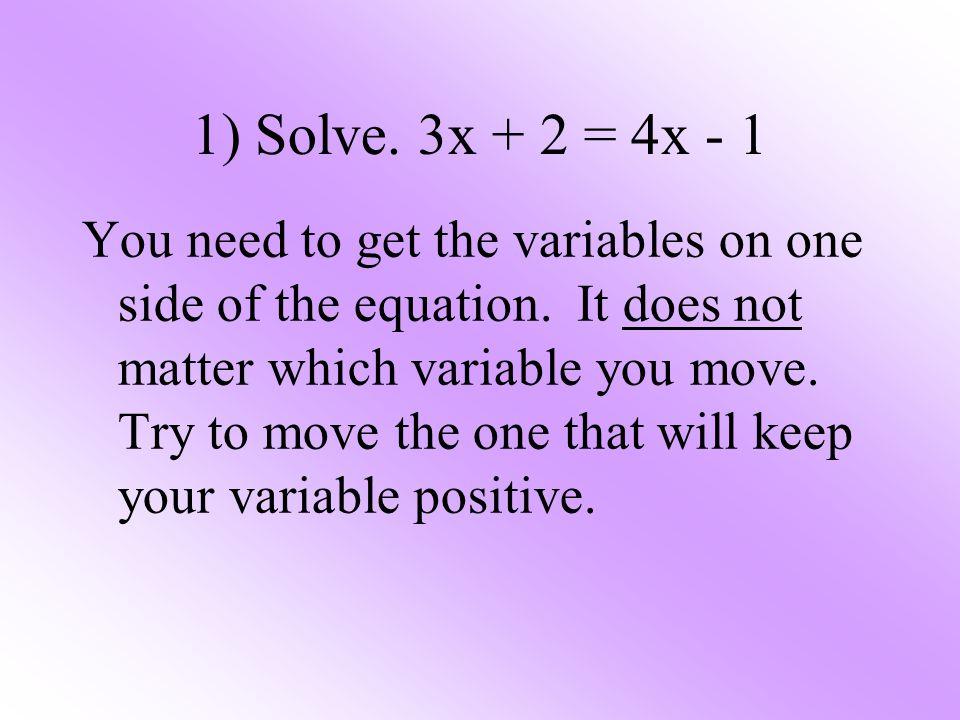 1) Solve. 3x + 2 = 4x - 1