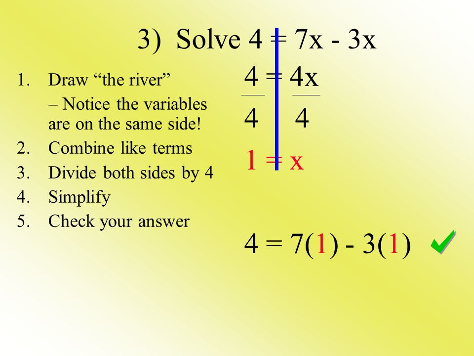 3) Solve 4 = 7x - 3x 4 = 4x = x 4 = 7(1) - 3(1) Draw the river