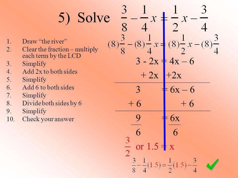 5) Solve 3 - 2x = 4x – 6 + 2x +2x 3 = 6x – 6 + 6 + 6 9 = 6x 6 6