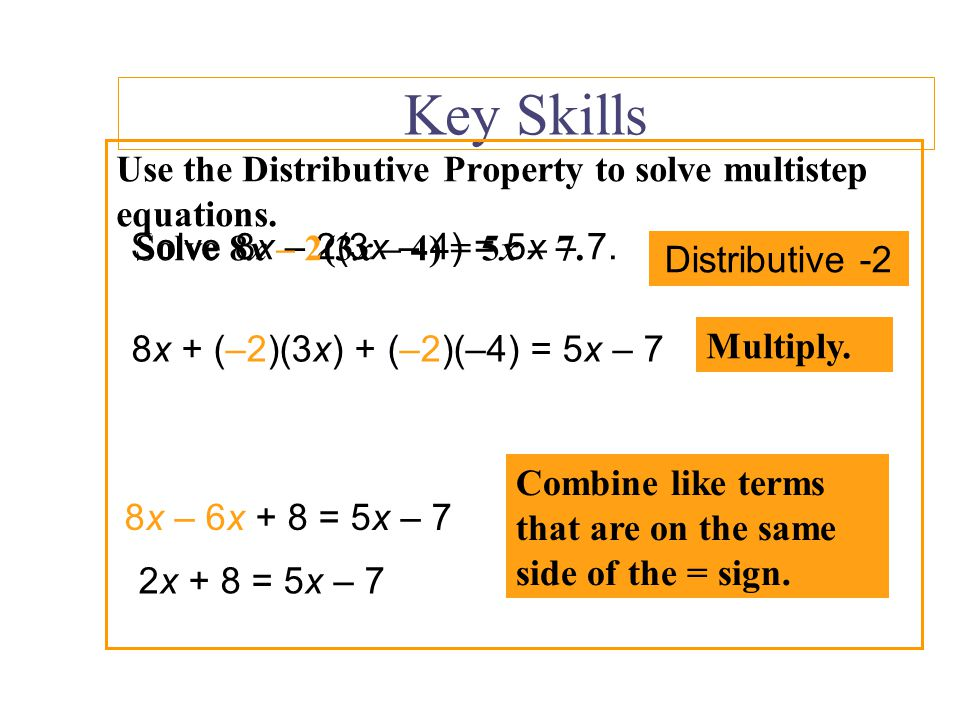 Key Skills Use the Distributive Property to solve multistep equations.