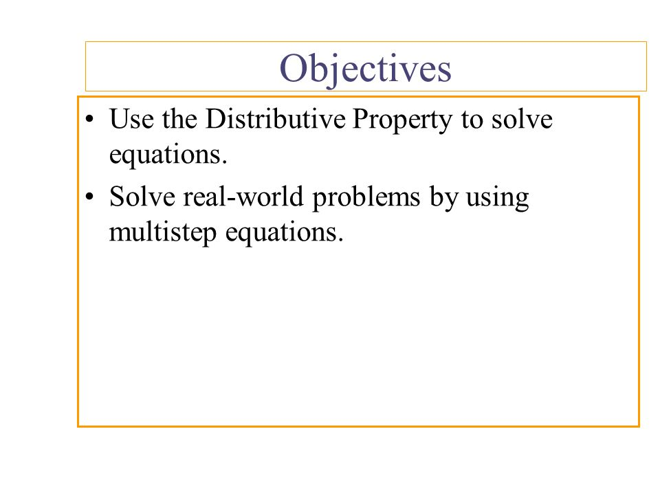 Objectives Use the Distributive Property to solve equations.