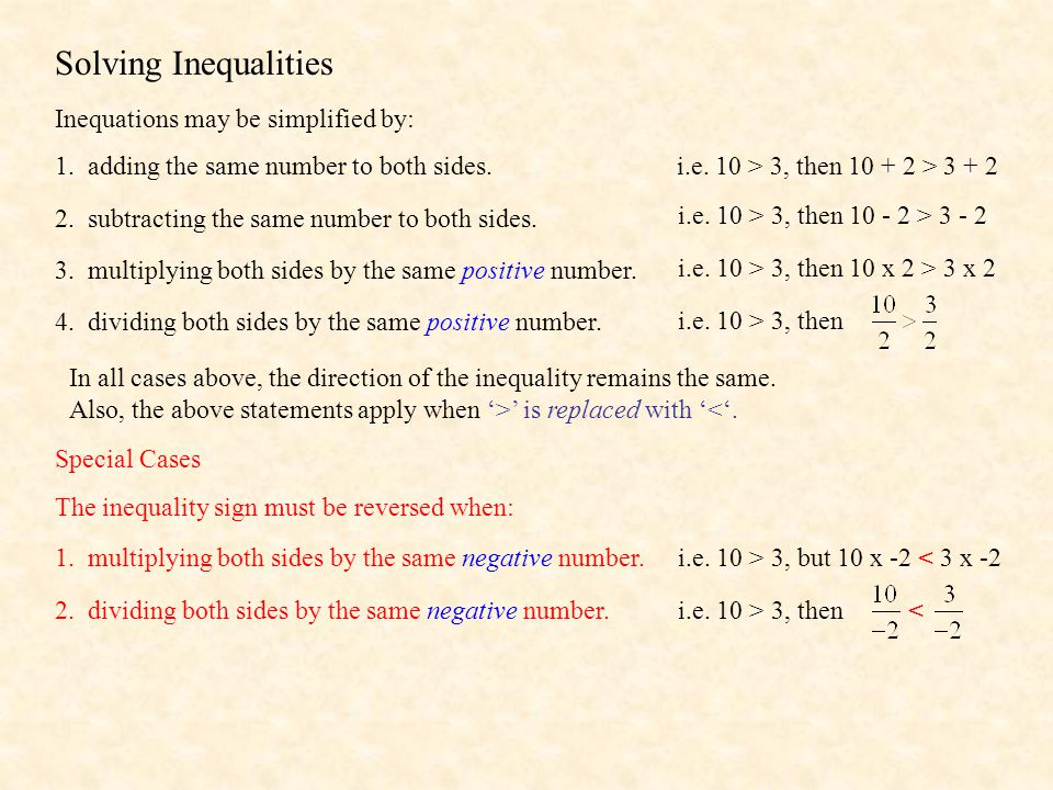 Solving Inequalities Inequations may be simplified by: