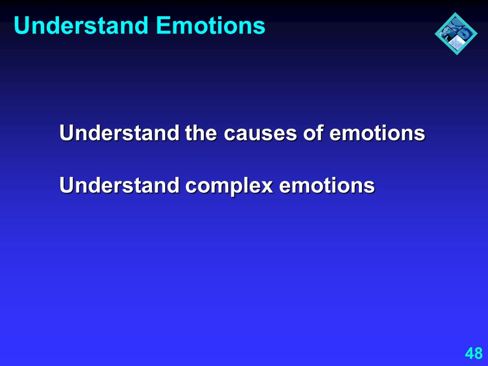 Understand Emotions Understand the causes of emotions