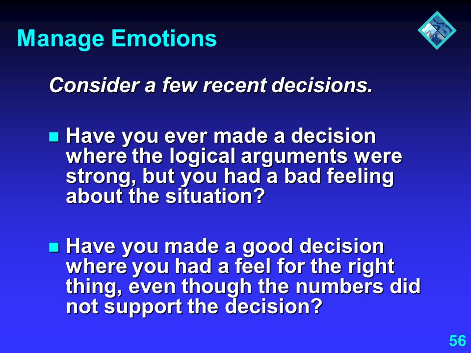 Manage Emotions Consider a few recent decisions.