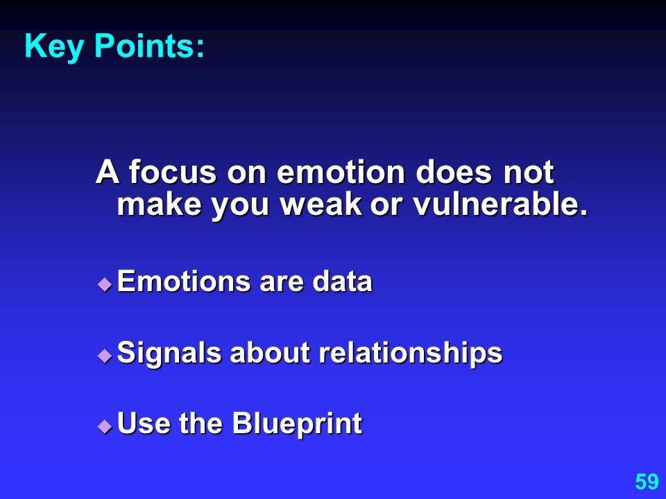 A focus on emotion does not make you weak or vulnerable.