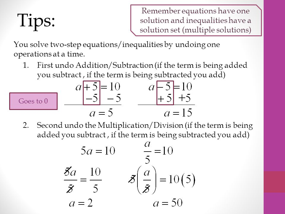 Tips: Remember equations have one solution and inequalities have a solution set (multiple solutions)