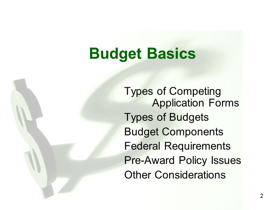 Budget Basics Types of Competing Application Forms Types of Budgets