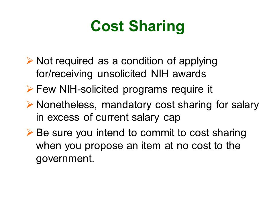 Cost Sharing Not required as a condition of applying for/receiving unsolicited NIH awards. Few NIH-solicited programs require it.
