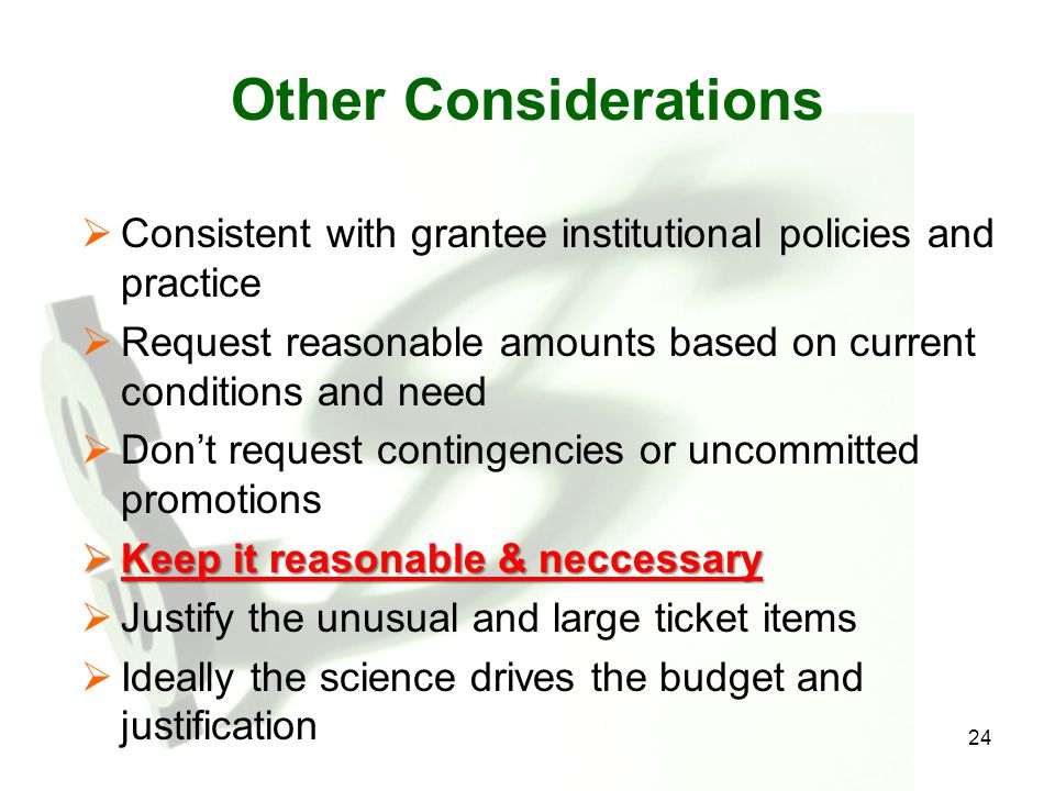Other Considerations Consistent with grantee institutional policies and practice. Request reasonable amounts based on current conditions and need.