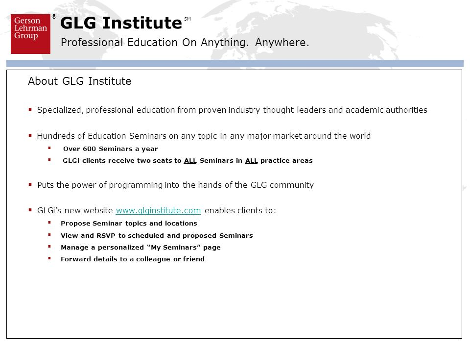 About GLG Institute Specialized, professional education from proven industry thought leaders and academic authorities.