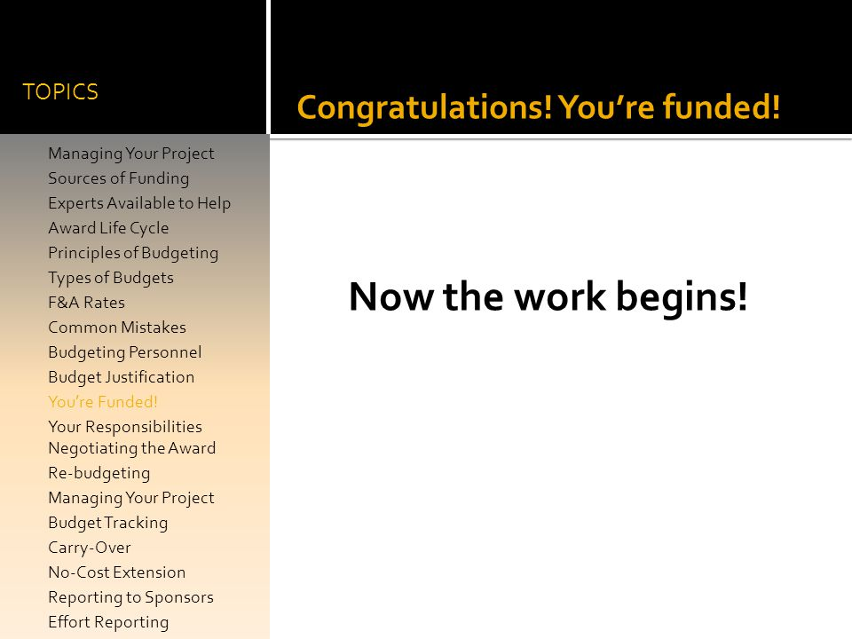 Now the work begins! Congratulations! You're funded! TOPICS