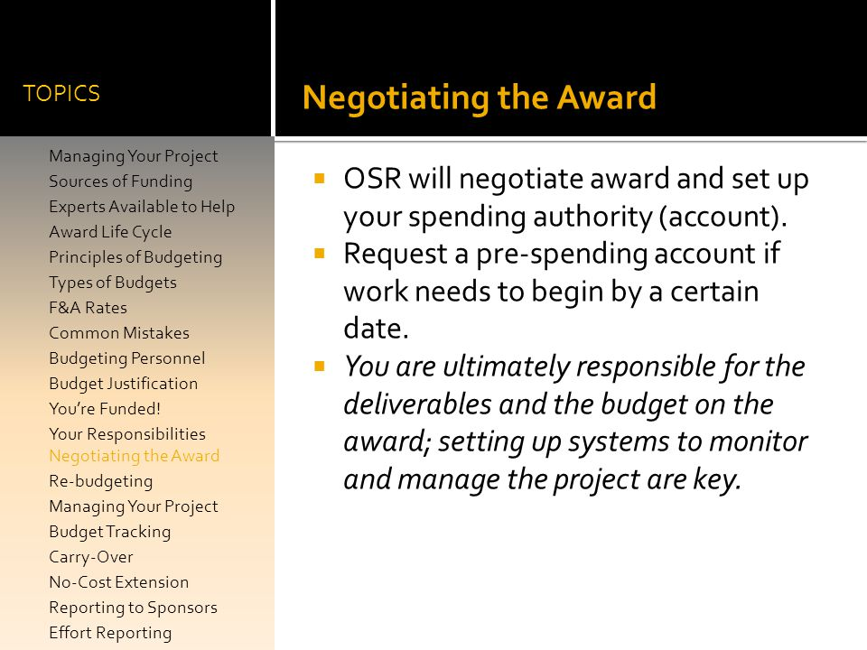 TOPICS Negotiating the Award. OSR will negotiate award and set up your spending authority (account).