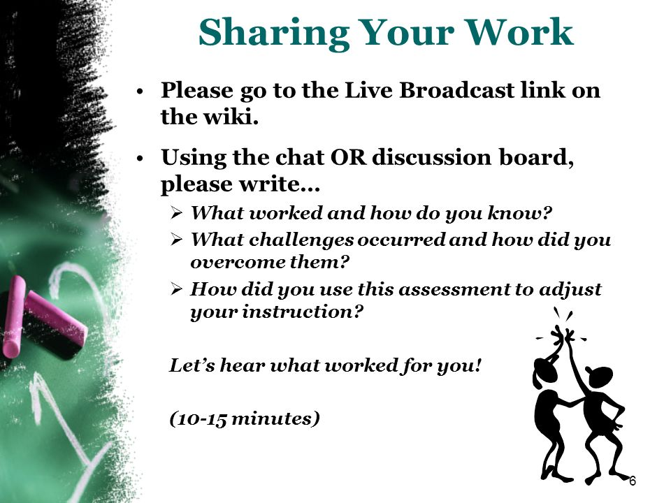 Sharing Your Work Please go to the Live Broadcast link on the wiki.