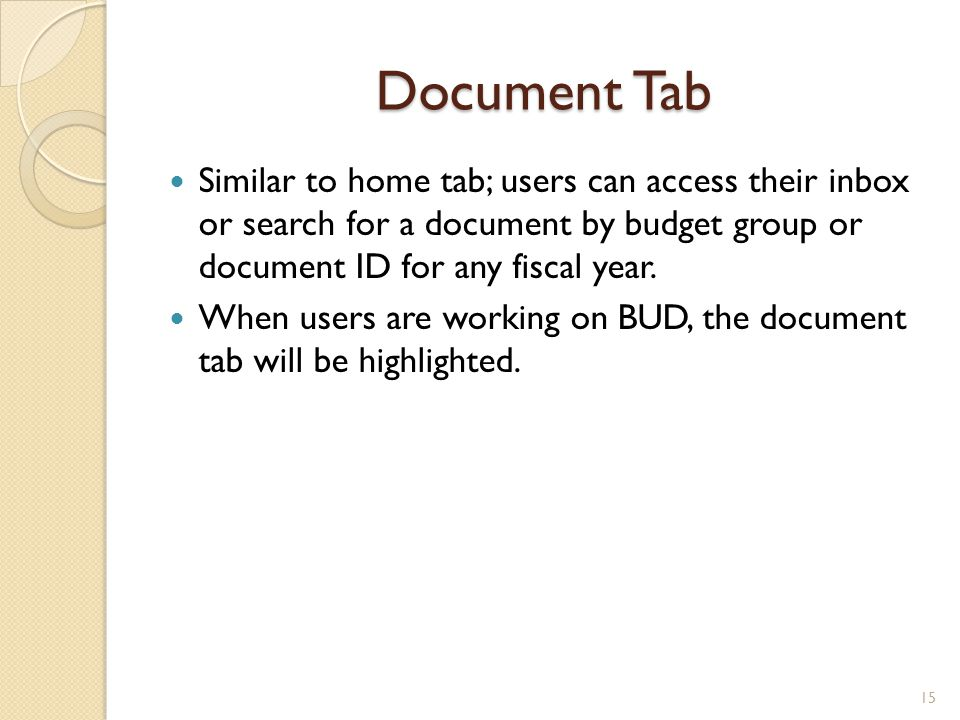 Document Tab Similar to home tab; users can access their inbox or search for a document by budget group or document ID for any fiscal year.