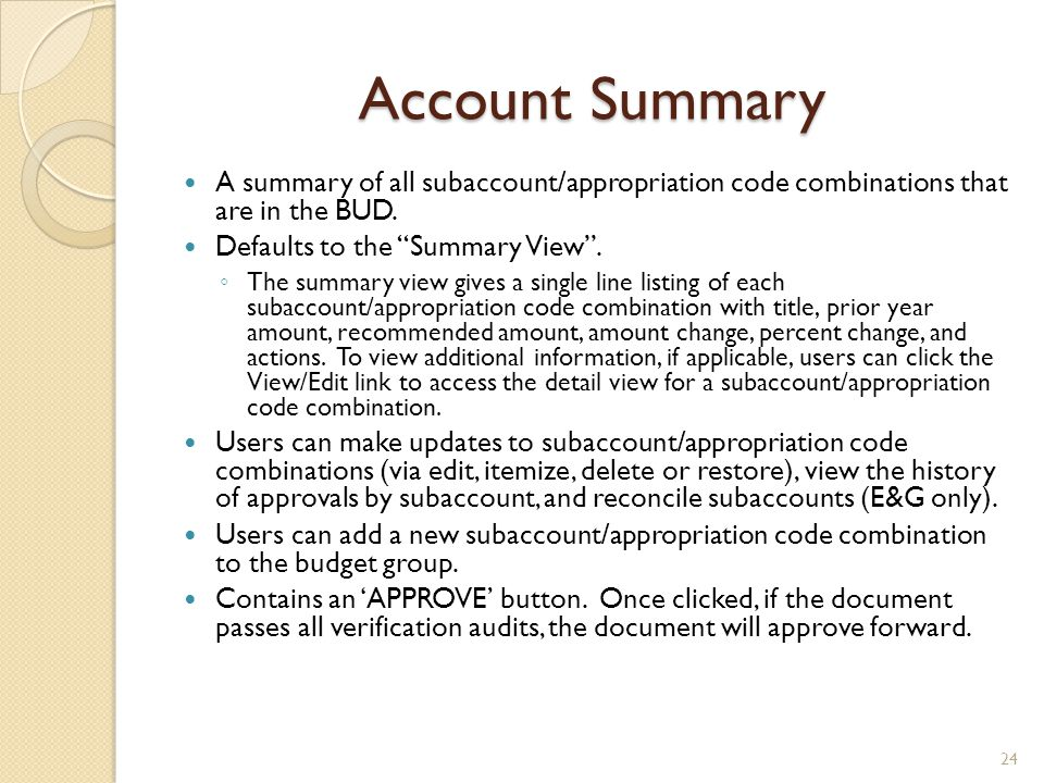 Account Summary A summary of all subaccount/appropriation code combinations that are in the BUD. Defaults to the Summary View .