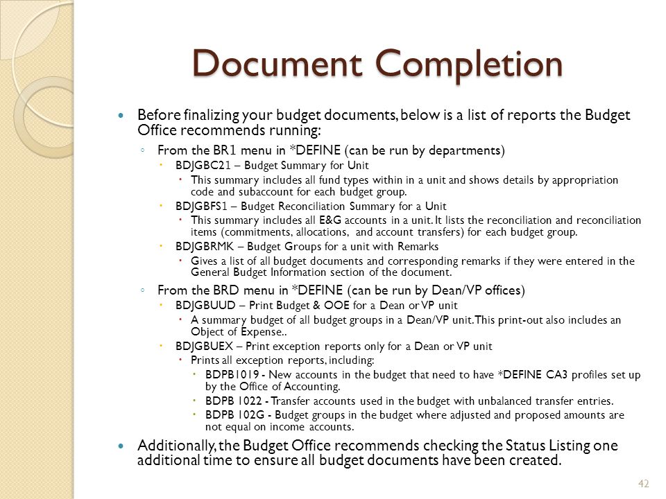 Document Completion Before finalizing your budget documents, below is a list of reports the Budget Office recommends running: