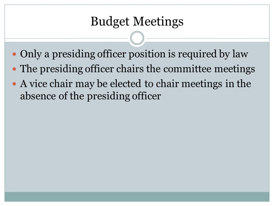 Budget Meetings Only a presiding officer position is required by law