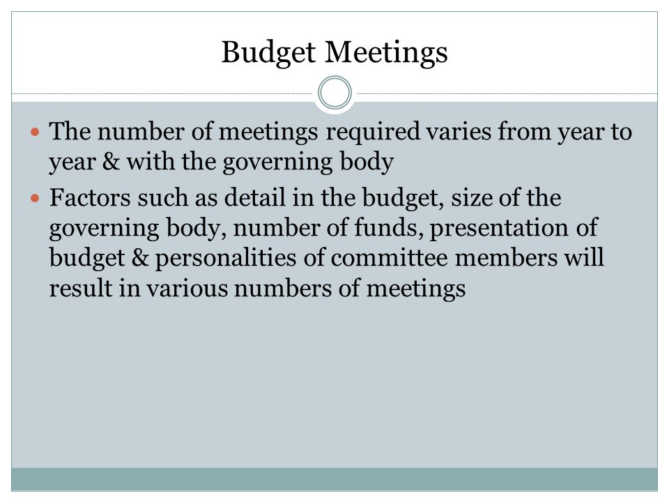 Budget Meetings The number of meetings required varies from year to year & with the governing body.