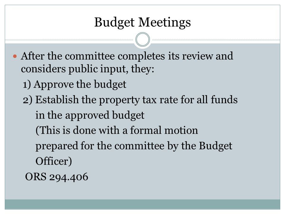 Budget Meetings After the committee completes its review and considers public input, they: 1) Approve the budget.